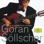 Göran Söllscher - Preludes; Songs; Homages Songs