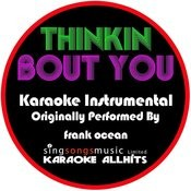 Thinkin Bout You (Originally Performed By Frank Ocean) [Karaoke Instrumental Version] Songs