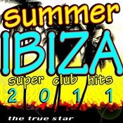 Summer Ibiza Super Club Hits 2011 Songs