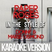 Paper Roses (In The Style Of Donny & Marie Osmond) [Karaoke Version] - Single Songs