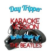 Day Tripper (In The Style Of The Beatles) [Karaoke Version] - Single Songs