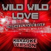 Wild Wild Love (In The Style Of Pitbull And G.R.L.) [Karaoke Version] - Single Songs
