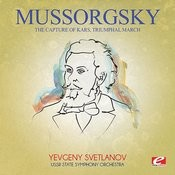 Mussorgsky: The Capture Of Kars, Triumphal March (Digitally Remastered) Songs
