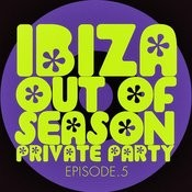 #ibiza Out Of Season Private Party - Episode.5 Songs