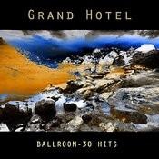 Grand Hotel - Ballroom - 30 Hits Songs