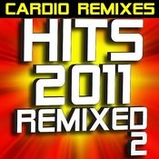 Hits 2011 Remixed Workout - Vol. 2 – Cardio Remixes Songs