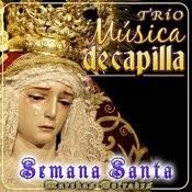Trío Música De Capilla. Semana Santa. Marchas Procesionales Songs