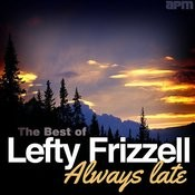 Always Late - The Best Of Lefty Frizzell Songs