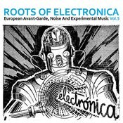Roots Of Electronica Vol. 5, European Avant-Garde, Noise And Experimental Music Songs