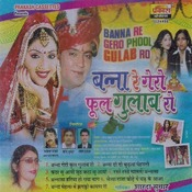 Banna Re Gero Phool Gulab Ro Songs