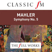 Mahler: Symphony No. 5 (Classic FM: The Full Works) Songs