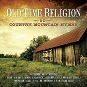 Old Time Religion - 20 Country Mountain Hymns Songs
