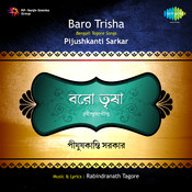 Baro Trisha - Tagore Songs By Pijushkanti Sarkar Songs
