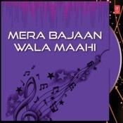 Mera Bajaan Wala Maahi Songs