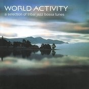 World Activity: A Selection Of Tribal Jazz Bossa Tunes Songs