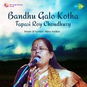 Bandhu Galo Kotha Tapasi Roy Choudhury Songs