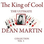 The King Of Cool: The Ultimate Dean Martin Collection Volume 5 Songs