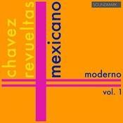 Mexicano Moderno, Vol. 1: Carlos Chavez, Silvestre Revueltas Songs