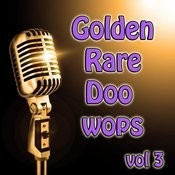 Golden Rare Doo Wops Vol 3 Songs