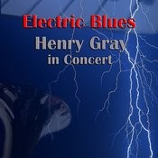 Electric Blues: Henry Gray In Concert Songs