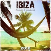 Ibiza 2012 Lounge & Chill Out Songs
