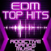 Edm Top Hits - Addictive Dance Music Songs