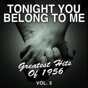 Tonight You Belong To Me: Greatest Hits Of 1956, Vol. 5 Songs
