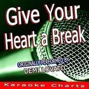 Give Your Heart A Break (Originally Performed By Demi Lovato) [Karaoke Version] Song