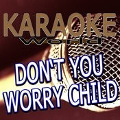 Don't You Worry Child (Originally Performed By Swedish House Mafia Feat. John Martin)[Karaoke Version] Song