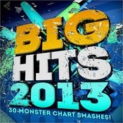 Big Hits! 2013 - 30 Monster Chart Smashes! Songs
