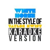 White Horse (In The Style Of Taylor Swift) [Karaoke Version] - Single Songs