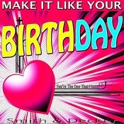 Make It Like Your Birthday - You're The One That I Love Songs