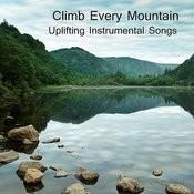 Climb Every Mountain: Uplifting Instrumental Songs Songs