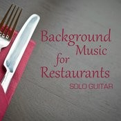 Background Music For Restaurants: Solo Guitar Songs