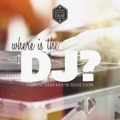 Where Is The DJ - A Great Deep House Selection Songs
