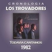Los Trovadores Cronología - Todavía Cantamos (1982) Songs