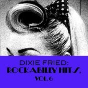Dixie Fried: Rockabilly Hits, Vol. 6 Songs