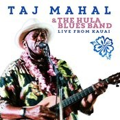 Taj Mahal The The Hula Blues Band: Live From Kauai Songs