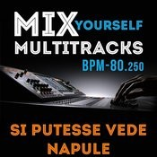 Mix Yourself Multitracks - Si Putesse Vede Napule (Bpm-80.250) Songs