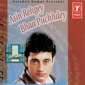 Asin Rehgey Bhaa Puchhdey Songs
