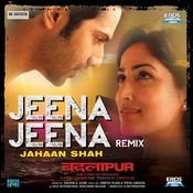 Jeena Jeena Jahaan Shah Remix - Badlapur Songs