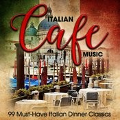Italian Café Music: 99 Must-Have Italian Dinner Classics Songs