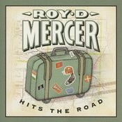 Roy D. Mercer Hits The Road Songs