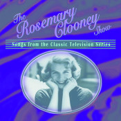 The Rosemary Clooney Show: Songs From The Classic Television Series Songs