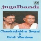 Jugalbandi - Chandrasekhar Swamy And Girish Wazalwar Songs