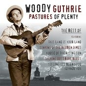 Pastures Of Plenty - Best of Woody Guthrie Songs