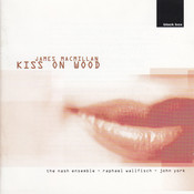 James MacMillan: Kiss On Wood Songs