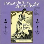 I Wants To Be A Actor Lady And Other Hits From Early Musical Comedies Songs