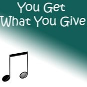 You Get What You Give Songs