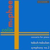Mcphee: Premieres: Concerto For Piano, Tabuh-Tabuhan, Symphony No. 2 Songs